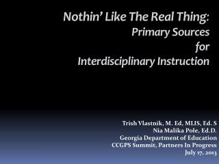 Nothin� Like The Real Thing :  Primary Sources  for  Interdisciplinary Instruction