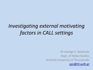 Investigating  external motivating factors in CALL settings