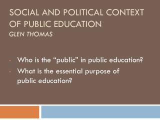 Social and  P olitical Context  of  P ublic Education Glen Thomas
