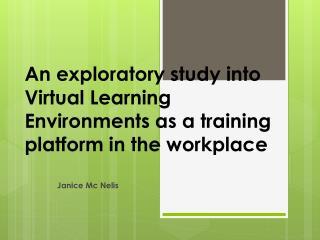 An exploratory study into  Virtual Learning Environments  as a training  platform in the workplace
