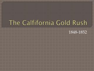 The  Calfifornia  Gold Rush
