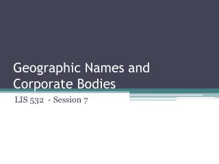Geographic Names and Corporate Bodies