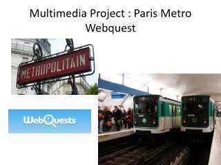 Multimedia Project : Paris  Metro  Webquest