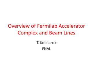 O verview  of  Fermilab Accelerator Complex  and Beam Lines