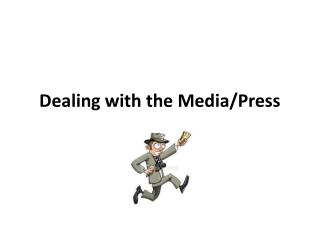 Dealing with the Media/Press