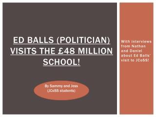 Ed Balls  (politician)  visits the £48 million school!