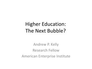 Higher Education:  The Next Bubble?