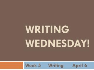 WRITING WEDNESDAY!