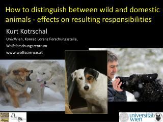 Kurt  Kotrschal Univ.Wien , Konrad Lorenz Forschungsstelle, Wolfsforschungszentrum