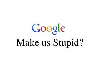 Does                    Make us Stupid?