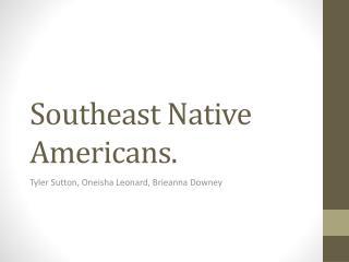 Southeast Native Americans.