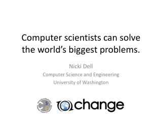 Computer  s cientists can solve the world's biggest problems.