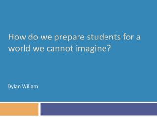 How do we prepare students for a world we cannot imagine?