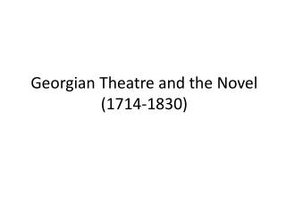 Georgian Theatre and the Novel ( 1714-1830 )