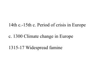 14th c.-15th c.  P eriod  of crisis  in Europe c. 1300 Climate  change in  Europe