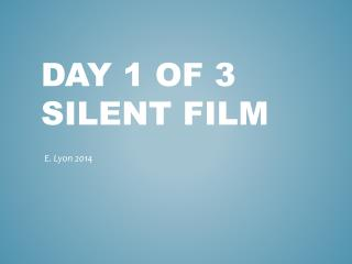 Day 1 of 3  Silent Film
