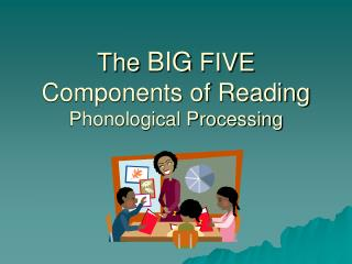 The  BIG  FIVE Components of Reading Phonological Processing