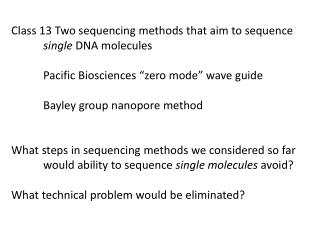 Class 13 Two sequencing methods that aim to sequence single  DNA molecules