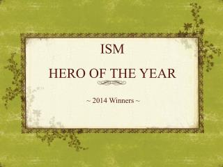 ISM  HERO OF THE YEAR