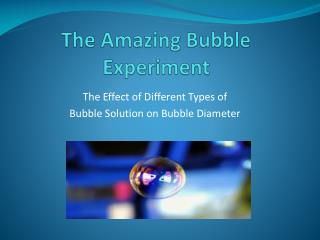 The Amazing Bubble Experiment
