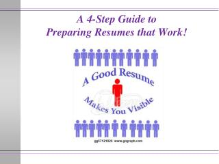 A 4-Step Guide to  Preparing Resumes  that Work !