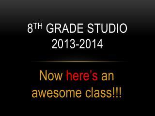 8 th  Grade studio 2013-2014