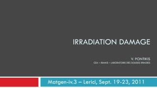 IRRADIATION DAMAGE V. Pontikis CEA – IRAMIS  – Laboratoire  des  Solides irradies