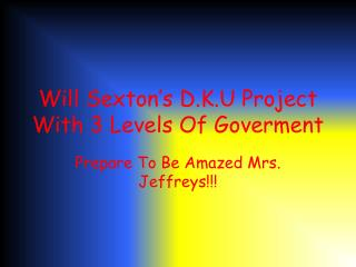 Will Sexton's D.K.U Project With 3 Levels Of  Goverment