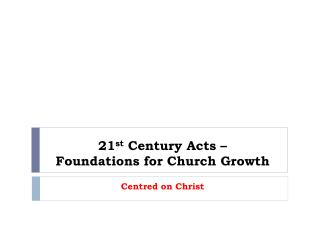 21 st  Century Acts –  Foundations for Church Growth