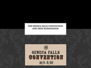 The Seneca Falls Convention and True Womanhood