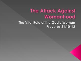 The Attack Against Womanhood