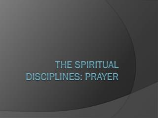 The Spiritual Disciplines: Prayer