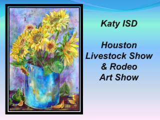 Katy ISD Houston Livestock Show & Rodeo Art Show