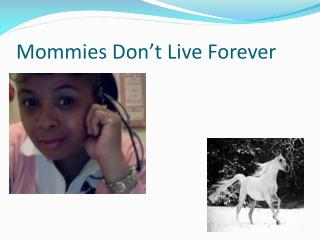 Mommies Don't Live Forever