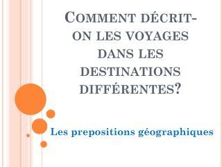 Comment  décrit -on les voyages  dans  les destinations  différentes ?