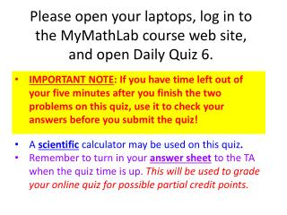 Please open your laptops, log in to the MyMathLab course web site, and open Daily Quiz  6 .