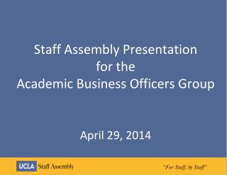 Staff Assembly  Presentation for the Academic  Business Officers Group  April 29, 2014