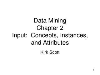 Data Mining Chapter 2 Input:  Concepts, Instances, and Attributes