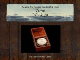 Bound for South Australia 1836 Time Week 39
