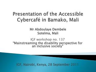 Presentation of the Accessible  Cybercafé  in Bamako, Mali  Mr  Abdoulaye Dembele Sotelma , Mali