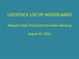 LIVESTOCK USE OF WOODLANDS Alabama State Technical Committee Meeting August 22, 2012