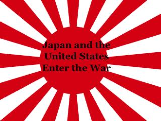 Japan and the  United States  Enter the War