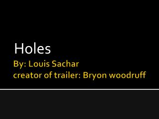 By: Louis Sachar creator of trailer: Bryon woodruff