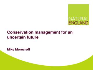 Conservation management for an uncertain future Mike Morecroft