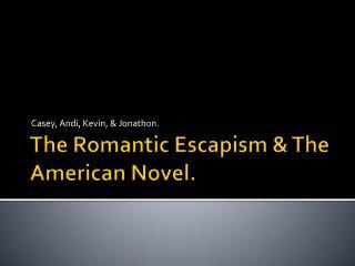The Romantic Escapism & The American Novel.
