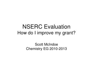 NSERC  Evaluation How do I improve my grant? Scott McIndoe Chemistry EG 2010-2013