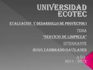 """UNIVERSIDAD ECOTEC EVALUACIÓN  Y DESARROLLO DE PROYECTOS I TEMA """"servicio de limpieza"""" INTEGRANTE"""