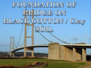 FOUNDATION OF  BRIDGE ON BLACK COTTON / Clay SOIL