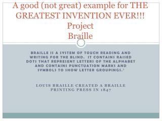 A good (not great)  e xample for THE GREATEST INVENTION EVER!!! Project Braille