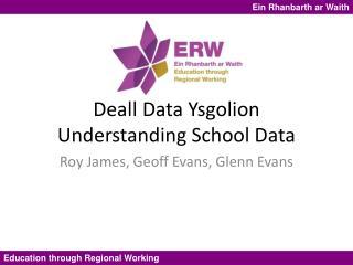 Deall  Data  Ysgolion Understanding School Data